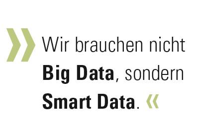 Wir brauchen nicht  Big Data, sondern  Smart Data.